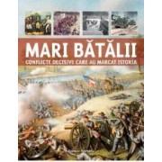 Mari batalii. Conflicte decisive care au marcat istoria - Martin J. Dougherty Michael E. Haskew
