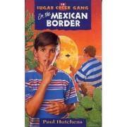 Sugar Creek Gang #18 on the Mexican Border by Paul Hutchens