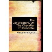 The Conspirators, Or, the Chevalier D'Harmental by Alexandre Dumas