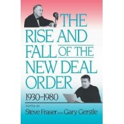 The Rise and Fall of the New Deal Order, 1930-1980 by Steve Fraser