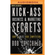 Kick Ass Business and Marketing Secrets: How to Blitz Your Competition