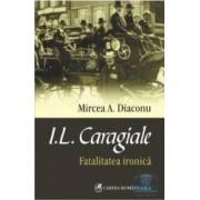 I.L. Caragiale Fatalitatea ironica - Mircea A. Diaconu