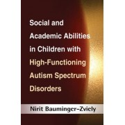 Social and Academic Abilities in Children with High-Functioning Autism Spectrum Disorders by Nirit Bauminger-zviely