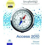 Exploring Microsoft Office Access 2010 Comprehensive by Robert T. Grauer