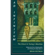 Ad Infinitum... The Ghost in Turing's Machine by Brian Rotman
