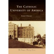 The Catholic University of America by Robert P Malesky
