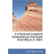 A Critical and Exegetical Commentary on the Gospel According to St. Mark by Ezra Palmer Gould