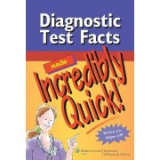 Diagnostic Test Facts Made Incredibly Quick! by Springhouse