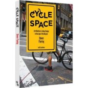 Cycle Space - Architectural and Urban Design in the Age of the Bicycle by Steven Fleming