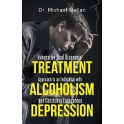Integrative Dual Diagnosis Treatment Approach to an Individual with Alcoholism and Coexisting Endogenous Depression by Dr Michael Mullan