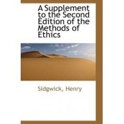 A Supplement to the Second Edition of the Methods of Ethics by Sidgwick Henry