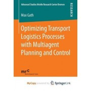 Optimizing Transport Logistics Processes with Multiagent Planning and Control 2016 by Max Gath