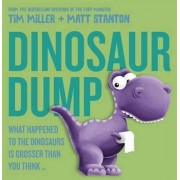 Dinosaur Dump: What Happened to the Dinosaurs Is Grosser than You Think by Tim Miller