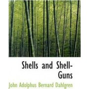 Shells and Shell-Guns by John Adolphus Bernard Dahlgren