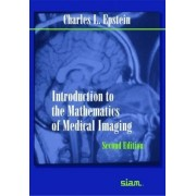 Introduction to the Mathematics of Medical Imaging by Charles L. Epstein