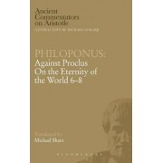 Against Proclus On the Eternity of the World 6-8 by John Philoponus