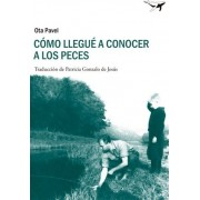 Cómo llegué a conocer a los peces / How i came to know fish by Ota Pavel