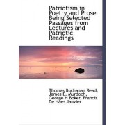 Patriotism in Poetry and Prose Being Selected Passages from Lectures and Patriotic Readings by Thomas Buchanan Read