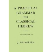 A Practical Grammar for Classical Hebrew by J. Weingreen