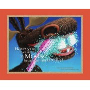 Have You Ever Seen a Moose Brushing His Teeth? by Jamie McClaine