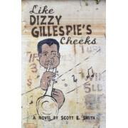 Like Dizzy Gillespie's Cheeks by Scott E Smith
