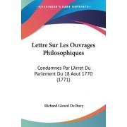 Lettre Sur Les Ouvrages Philosophiques by Richard Girard De Bury
