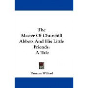The Master of Churchill Abbots and His Little Friends by Florence Wilford