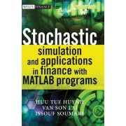 Stochastic Simulation and Applications in Finance with Matlab Programs by Huu Tue Huynh