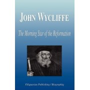John Wycliffe - The Morning Star of the Reformation (Biography) by Biographiq