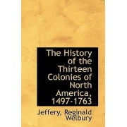The History of the Thirteen Colonies of North America, 1497-1763 by Jeffery Reginald Welbury