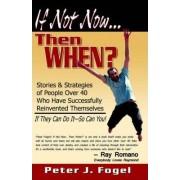 If Not Now.Then When?... by Fogel J Fogel