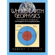 Whole Earth Geophysics by Robert J. Lillie
