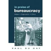In Praise of Bureaucracy by Paul Du Gay