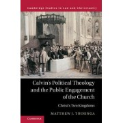 Calvin's Political Theology and the Public Engagement of the Church: Christ's Two Kingdoms
