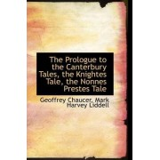 The Prologue to the Canterbury Tales, the Knightes Tale, the Nonnes Prestes Tale by Geoffrey Chaucer
