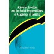 Academic Freedom and the Social Responsibilities of Academics in Tanzania by Chachage Seithy L. Chachage
