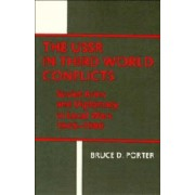 The USSR in Third World Conflicts by Bruce D. Porter
