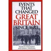 Events That Changed Great Britain Since 1689 by Frank W. Thackeray
