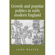 Crowds and Popular Politics in Early Modern England by John Walter