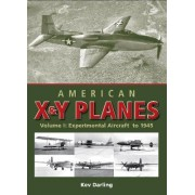 American X and Y Planes: Experimental Aircraft to 1945 v. 1 by Kev Darling