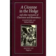 A Lee: A Cezanne in the Hedge & Other Memories of Charleston & Bloomsbury (Cloth) by Lee