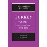 The Cambridge History of Turkey: Volume 1, Byzantium to Turkey, 1071-1453: Byzantium-Turkey, 1071-1453 v. 1 by Kate Fleet