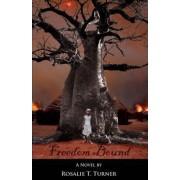 Freedom Bound by Rosalie T Turner