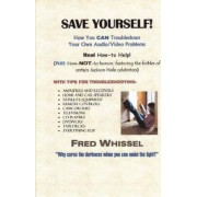 Save Yourself! How You CAN Troubleshoot Your Own Audio/Video Problems by Writer/photographer/artist Fred Whissel
