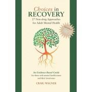 Choices in Recovery: 27 Non-Drug Approaches for Adult Mental Health / An Evidence-Based Guide