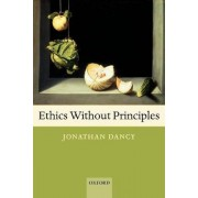 Ethics Without Principles by Department of Philosophy Jonathan Dancy