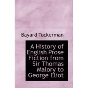 A History of English Prose Fiction from Sir Thomas Malory to George Eliot by Bayard Tuckerman