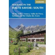 Walking in the Haute Savoie: South: 30 Day Walks Around Annecy, the Arve Valley, Samoens and the Chaine ses Aravis Book 2 by Janette Norton