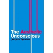 The Aesthetic Unconscious by Jacques Ranciere