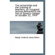 The Universities and the Training of Teachers; An Inaugural Lecture Delivered in the Hall of Queen's by Hendy Frederick James Robert